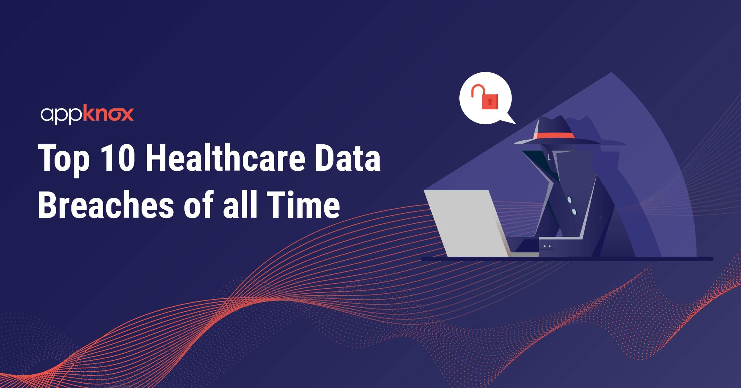Top 10 Healthcare Data Breaches of All Time