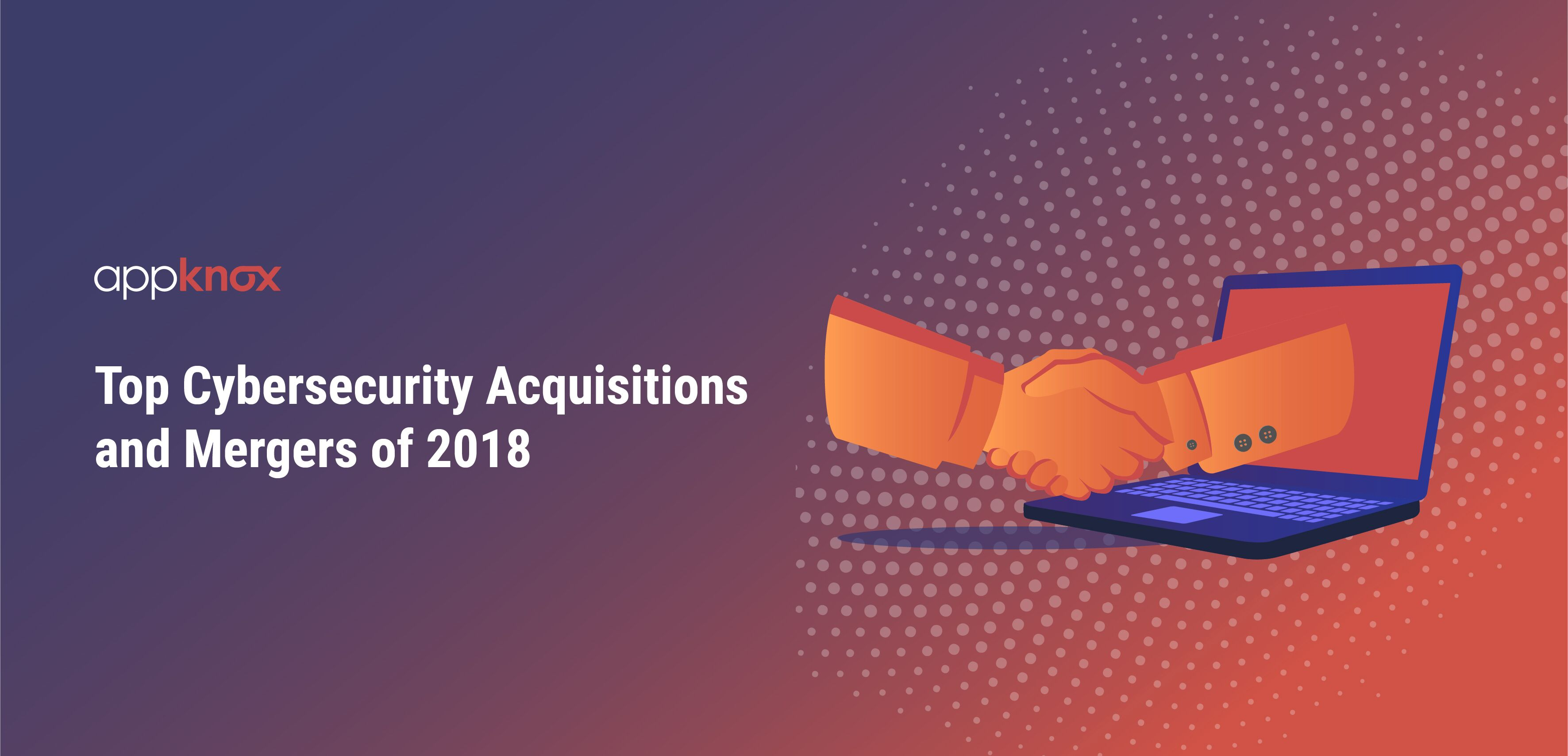 Top Cybersecurity Acquisitions and Mergers of 2018