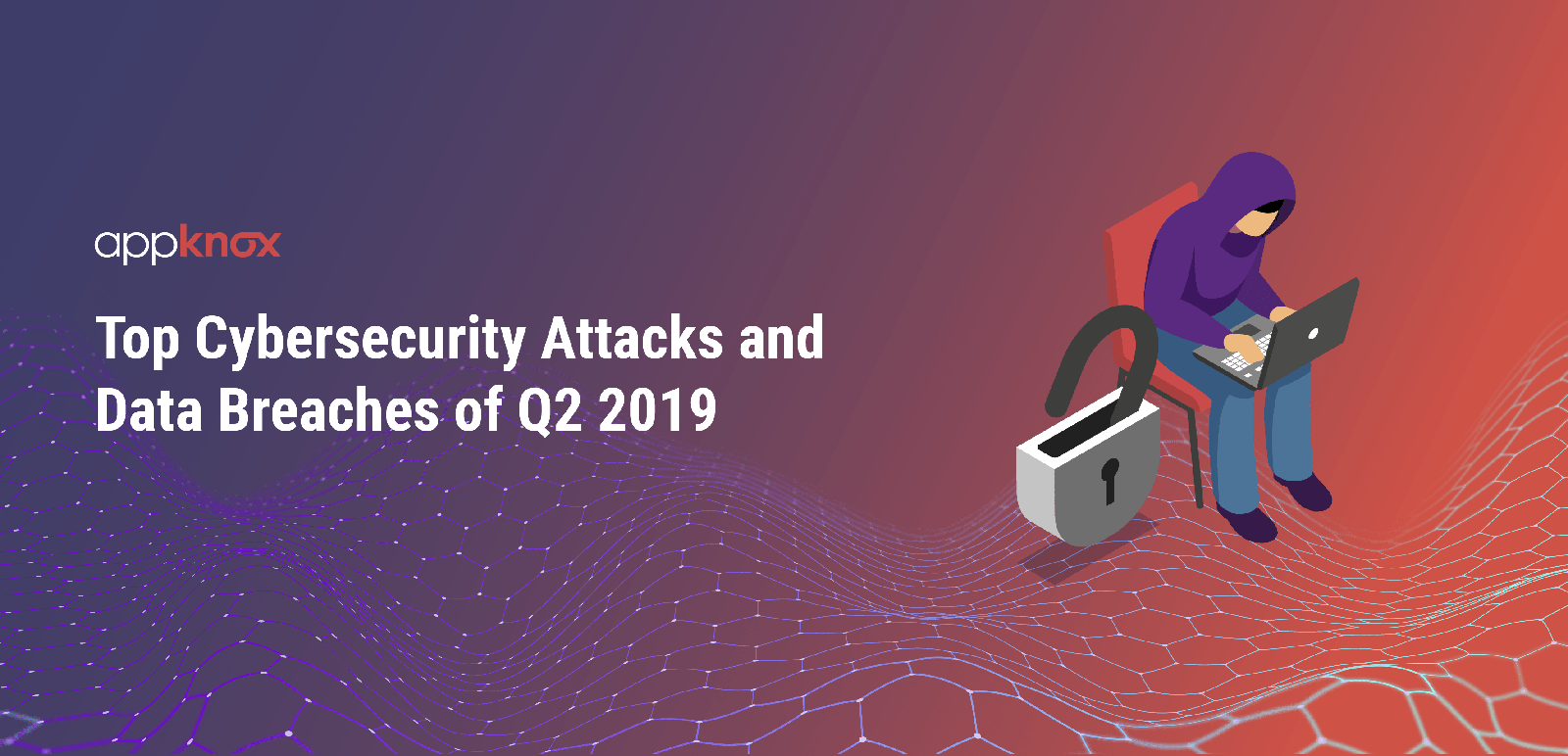 Top Cybersecurity Attacks and Data Breaches of Q2 2019