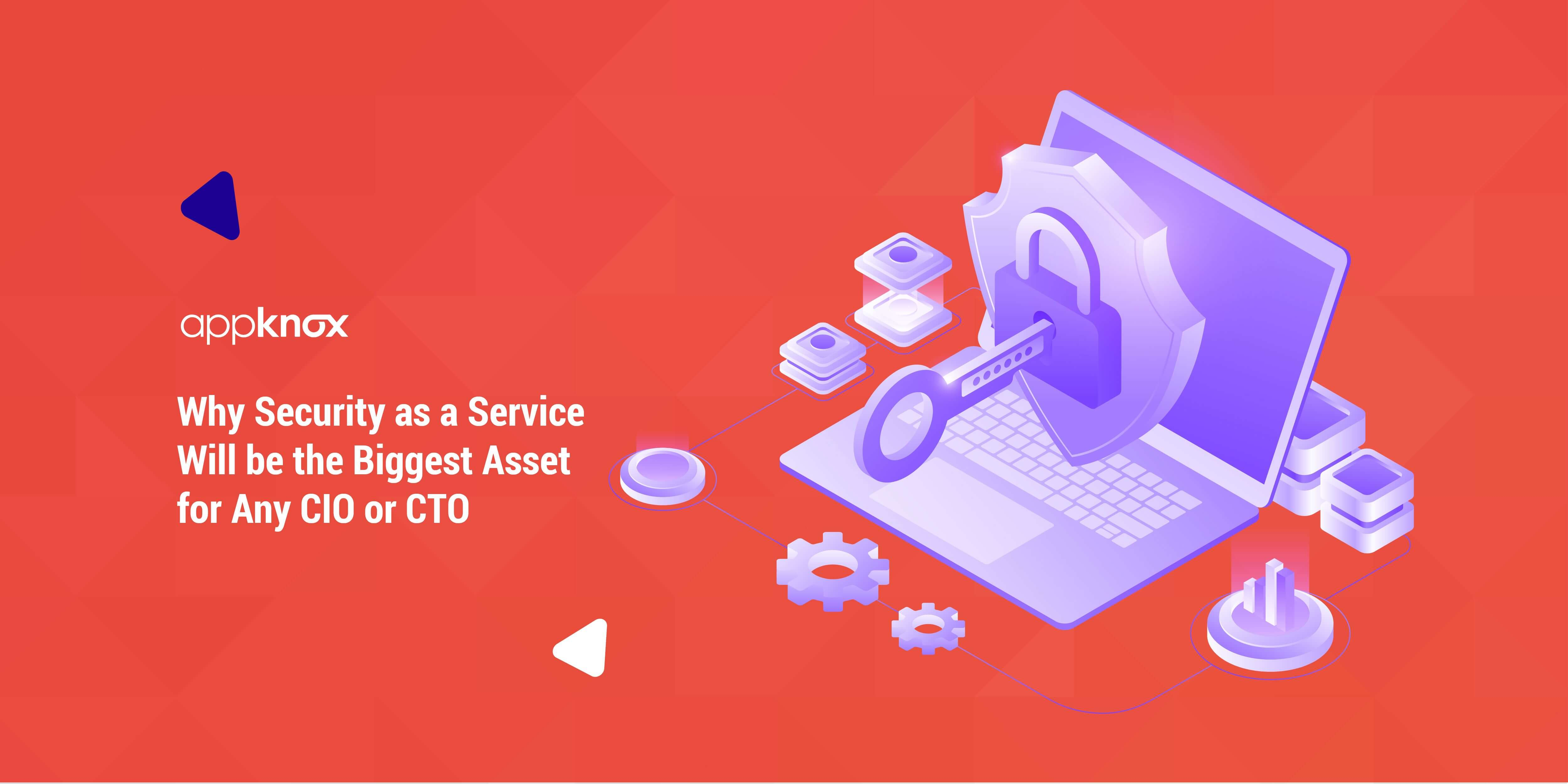 Why Security as a Service Will be the Biggest Asset for Any CIO or CTO