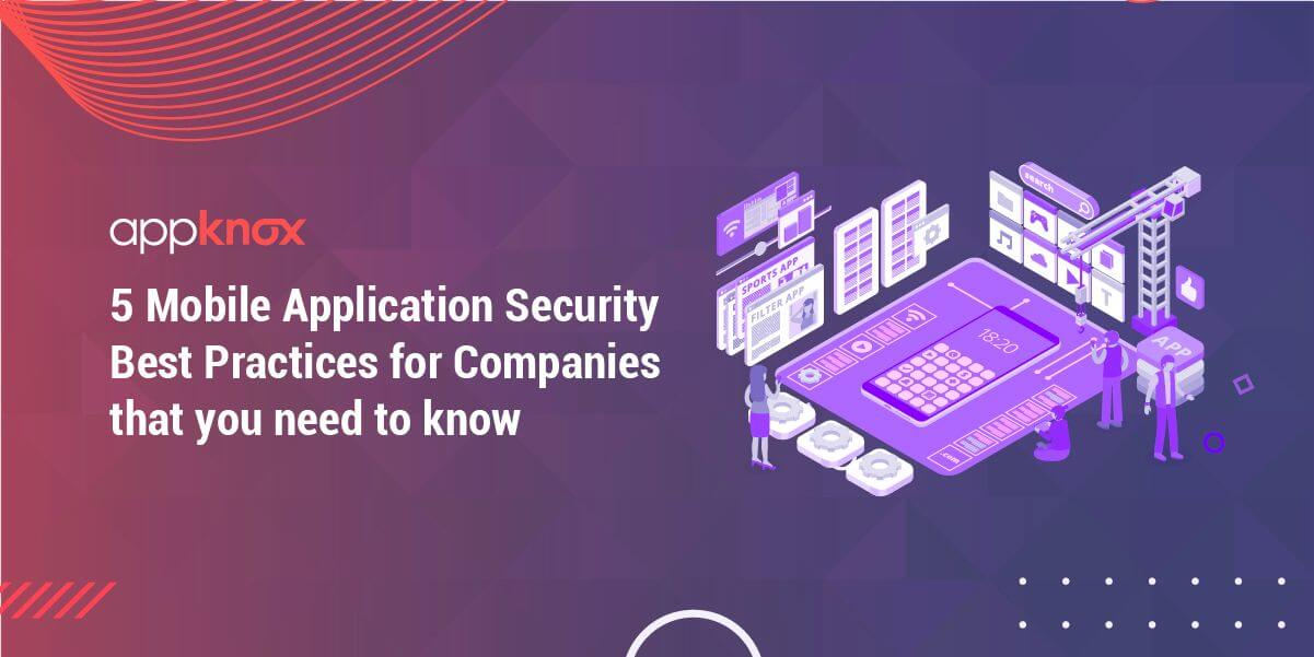 5 Mobile Application Security Best Practices for Companies that you need to know