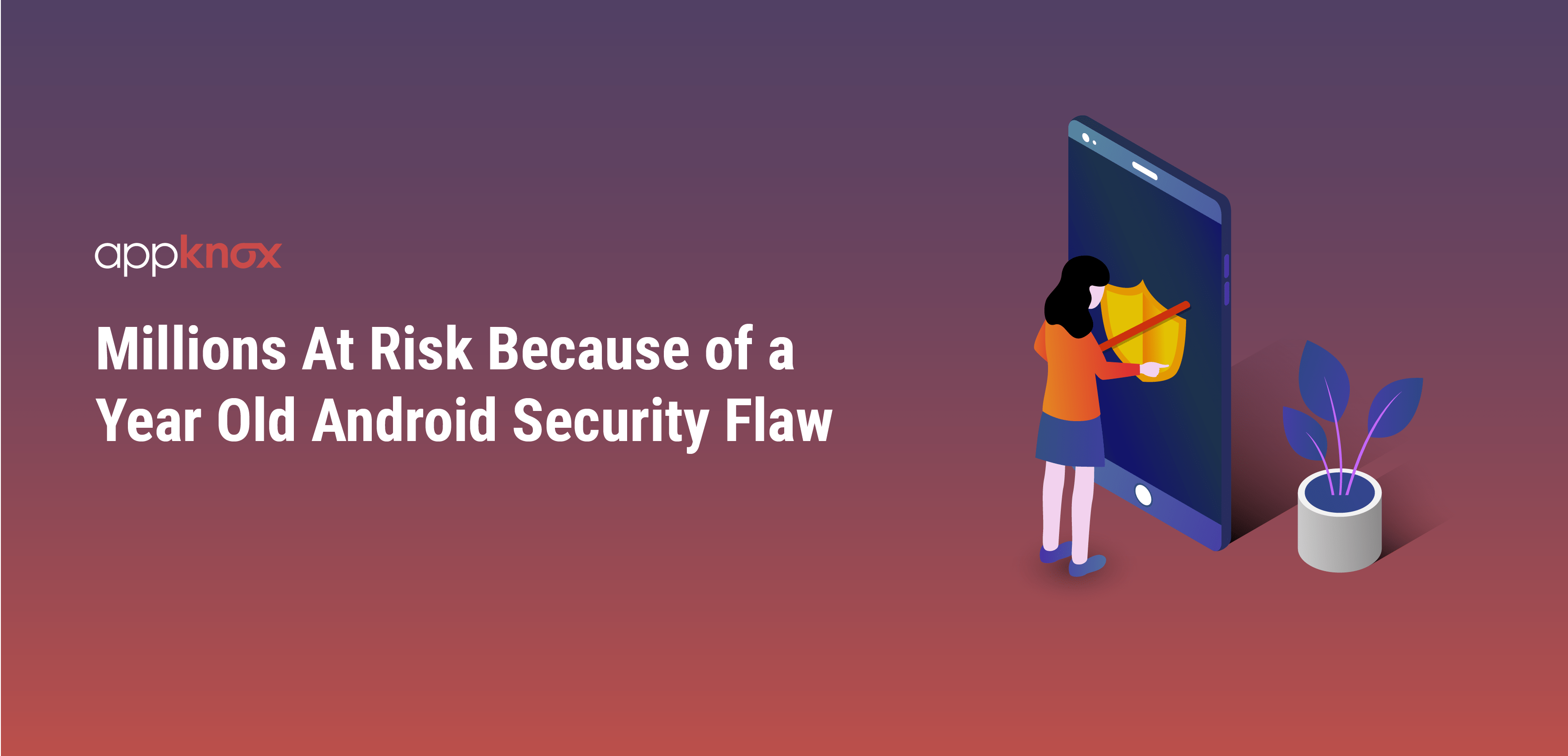Millions At Risk Because of a Year Old Android Security Flaw