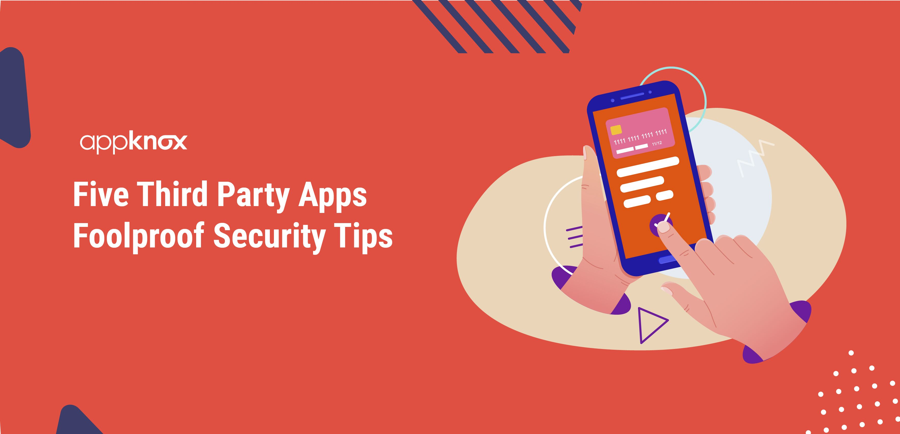Five Third Party Apps Foolproof Security Tips
