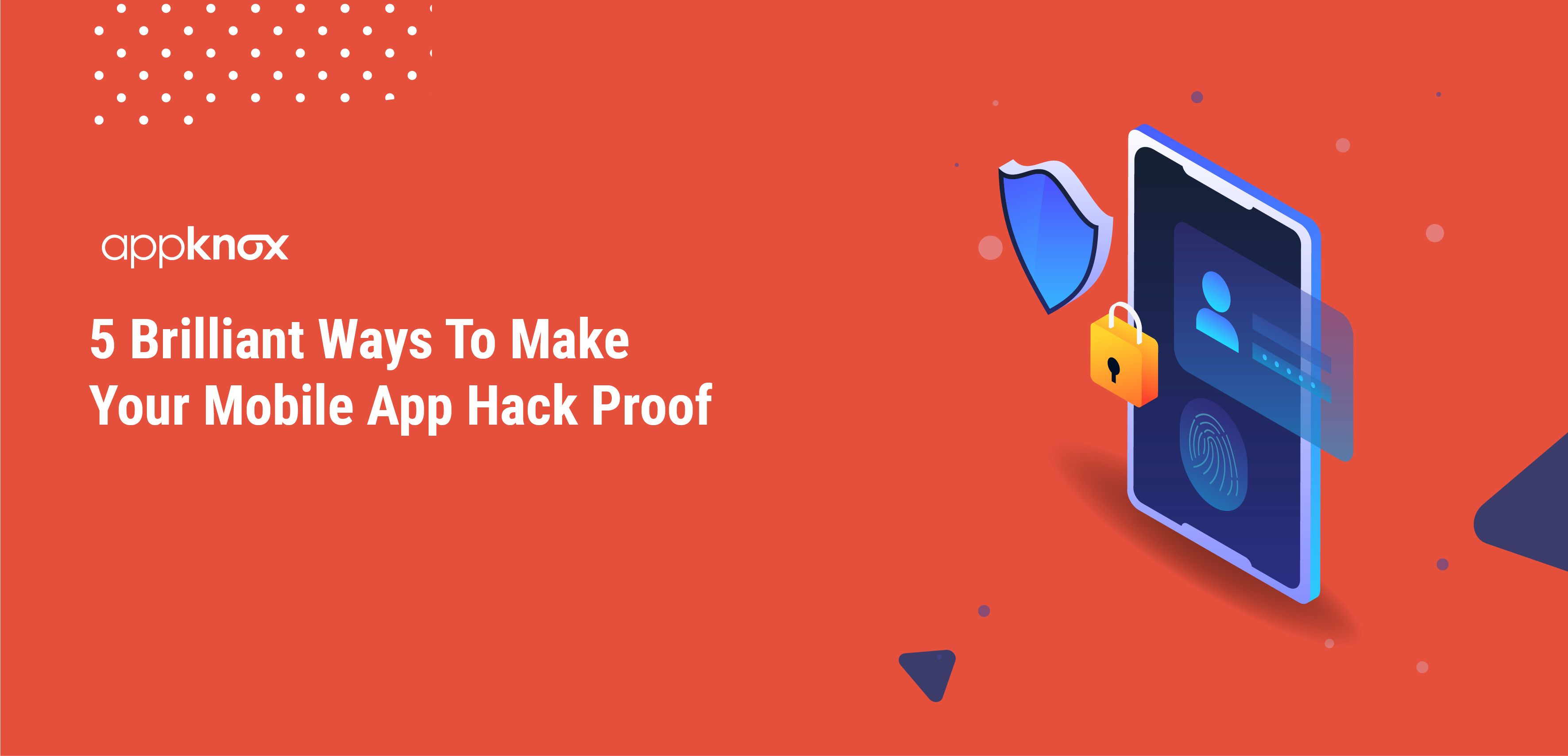 5 Brilliant Ways To Make Your Mobile App Hack Proof