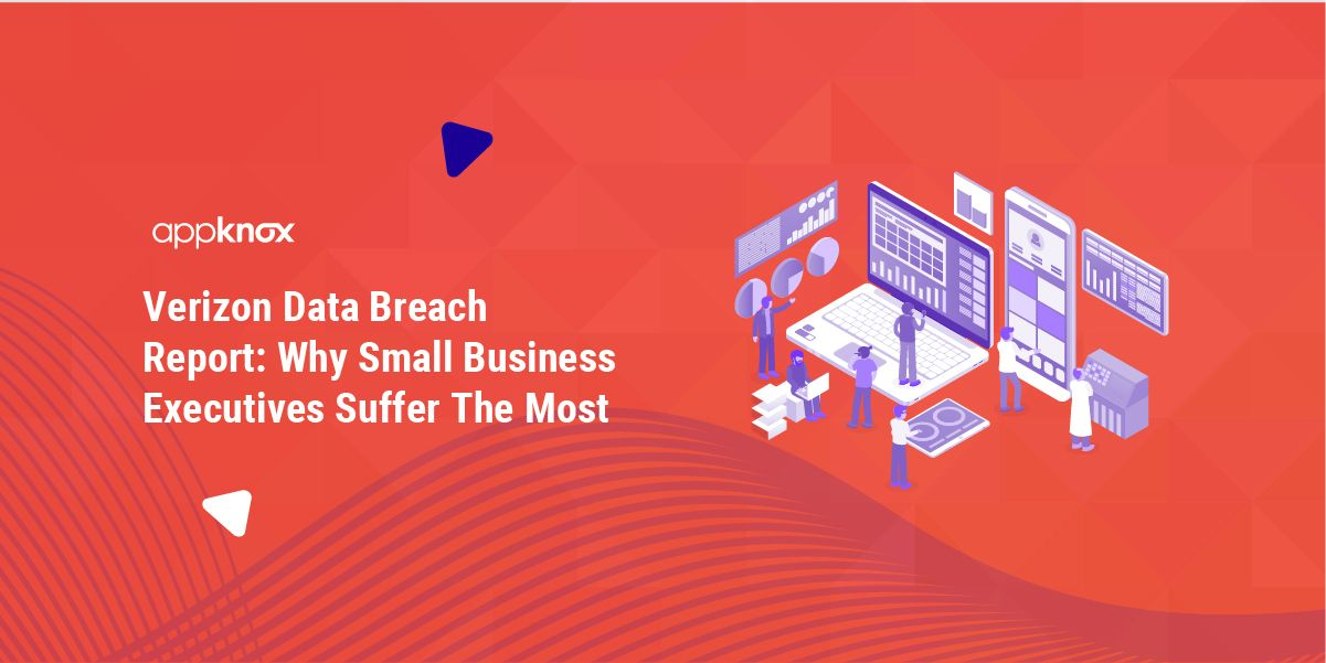 Verizon Data Breach Report Why Small Business Executives Suffer The Most!