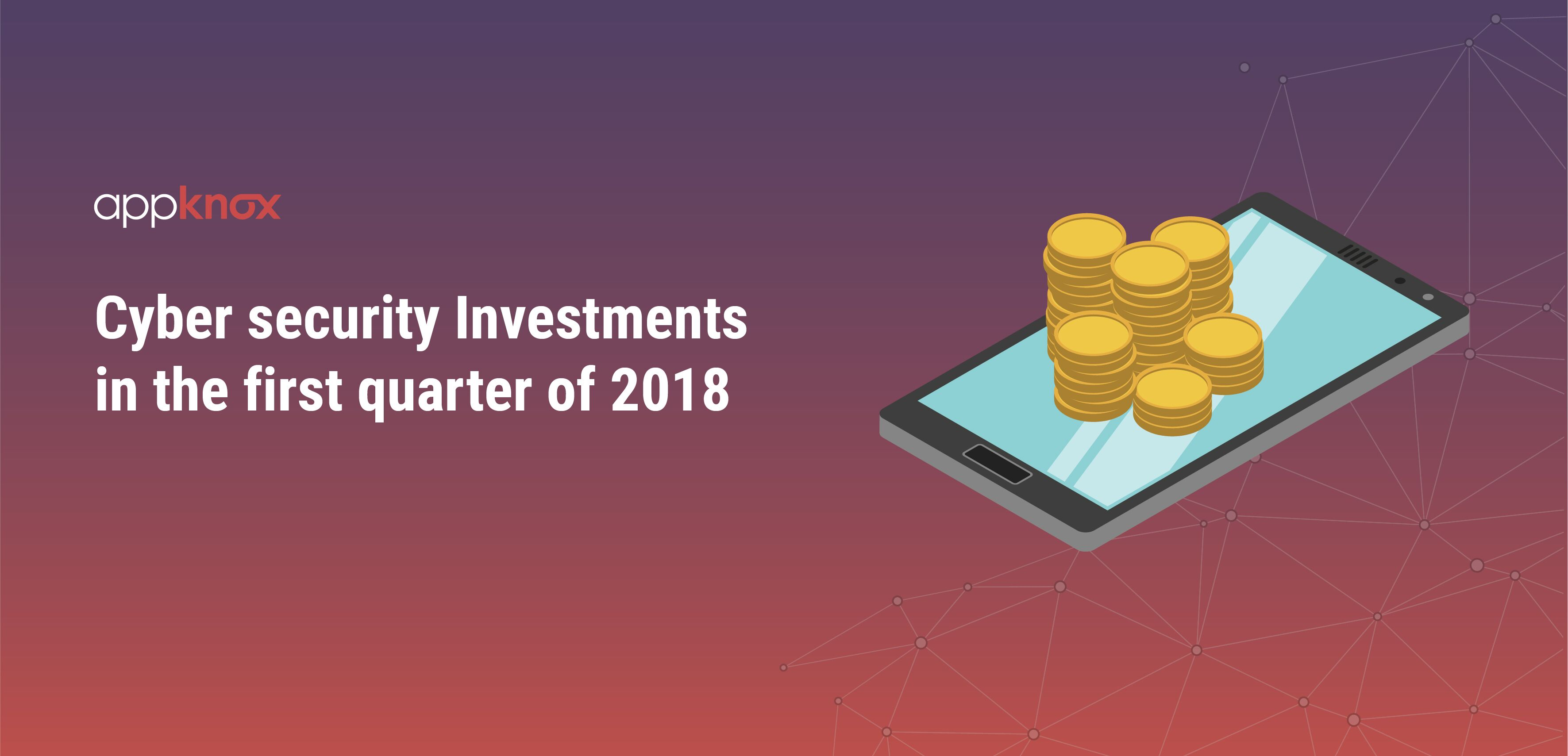 Cyber Security Investments for the first quarter of 2018