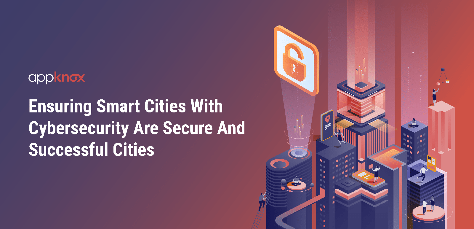 Ensuring Smart Cities With Cybersecurity Are Secure And Successful Cities