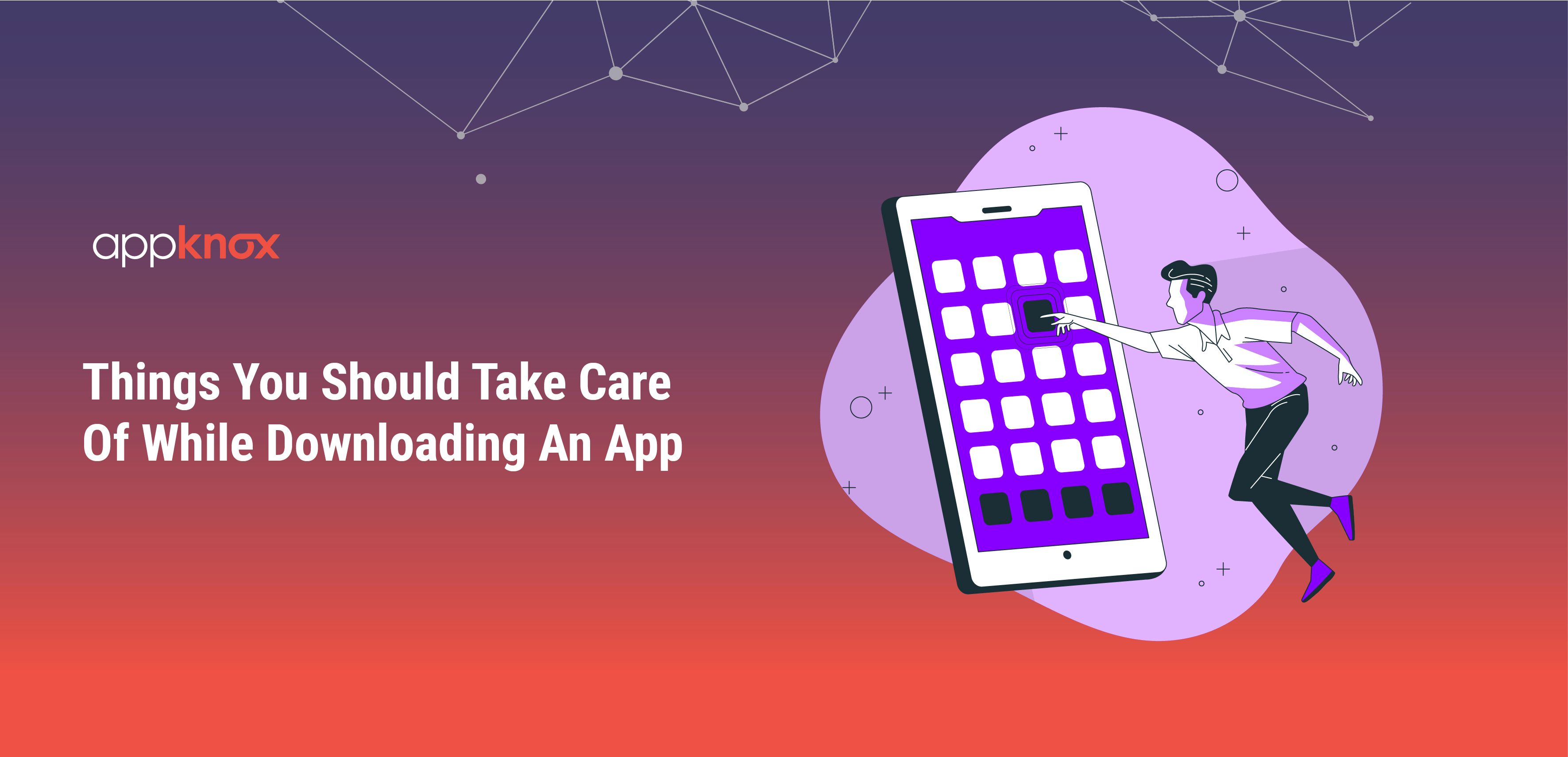 Things You Should Take Care Of While Downloading An App